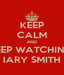 KEEP CALM AND KEEP WATCHING  IARY SMITH - Personalised Poster A4 size