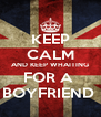 KEEP CALM AND KEEP WHAITING FOR A   BOYFRIEND   - Personalised Poster A4 size