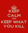KEEP CALM AND KEEP WHAT YOU KILL - Personalised Poster A4 size