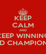 KEEP CALM AND KEEP WINNING WORLD CHAMPIONSHIPS - Personalised Poster A4 size