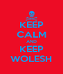 KEEP CALM AND KEEP WOLESH - Personalised Poster A4 size