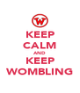 KEEP CALM AND KEEP WOMBLING - Personalised Poster A4 size