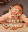 KEEP CALM AND KEEP WORKING :D  - Personalised Poster A4 size