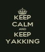 KEEP CALM AND KEEP YAKKING - Personalised Poster A4 size
