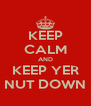 KEEP CALM AND KEEP YER NUT DOWN - Personalised Poster A4 size