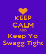 KEEP CALM AND Keep Yo Swagg Tight - Personalised Poster A4 size