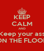 KEEP CALM AND Keep your ass ON THE FLOOR - Personalised Poster A4 size