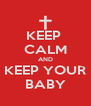 KEEP  CALM AND KEEP YOUR BABY - Personalised Poster A4 size