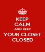 KEEP CALM AND KEEP YOUR CLOSET CLOSED - Personalised Poster A4 size