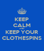 KEEP CALM AND KEEP YOUR CLOTHESPINS - Personalised Poster A4 size