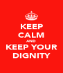 KEEP CALM AND KEEP YOUR DIGNITY - Personalised Poster A4 size