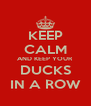 KEEP CALM AND KEEP YOUR DUCKS IN A ROW - Personalised Poster A4 size