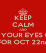 KEEP CALM AND KEEP YOUR EYES OPEN FOR OCT 22nd - Personalised Poster A4 size