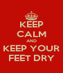 KEEP CALM AND KEEP YOUR FEET DRY - Personalised Poster A4 size