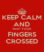 KEEP CALM AND KEEP YOUR FINGERS CROSSED - Personalised Poster A4 size