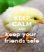 KEEP CALM AND keep your  friends safe - Personalised Poster A4 size