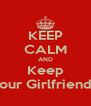 KEEP CALM AND Keep Your Girlfriend's - Personalised Poster A4 size