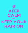 KEEP CALM AND KEEP YOUR HAIR ON - Personalised Poster A4 size