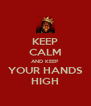 KEEP CALM AND KEEP YOUR HANDS HIGH - Personalised Poster A4 size