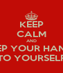 KEEP CALM AND KEEP YOUR HANDS TO YOURSELF - Personalised Poster A4 size