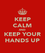 KEEP CALM AND KEEP YOUR HANDS UP - Personalised Poster A4 size