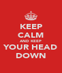 KEEP CALM AND KEEP YOUR HEAD DOWN - Personalised Poster A4 size