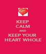 KEEP CALM AND KEEP YOUR  HEART WHOLE - Personalised Poster A4 size