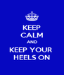 KEEP CALM AND KEEP YOUR  HEELS ON - Personalised Poster A4 size