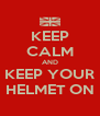 KEEP CALM AND KEEP YOUR HELMET ON - Personalised Poster A4 size