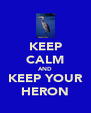 KEEP CALM AND KEEP YOUR HERON - Personalised Poster A4 size