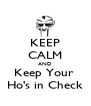 KEEP CALM AND Keep Your  Ho's in Check - Personalised Poster A4 size