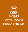 KEEP CALM AND KEEP YOUR MIND THE UK - Personalised Poster A4 size