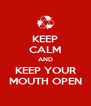 KEEP CALM AND KEEP YOUR MOUTH OPEN - Personalised Poster A4 size