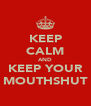 KEEP CALM AND KEEP YOUR MOUTHSHUT - Personalised Poster A4 size