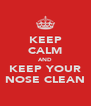 KEEP CALM AND KEEP YOUR NOSE CLEAN - Personalised Poster A4 size