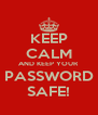 KEEP CALM AND KEEP YOUR PASSWORD SAFE! - Personalised Poster A4 size