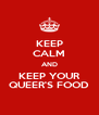 KEEP CALM AND KEEP YOUR QUEER'S FOOD - Personalised Poster A4 size
