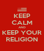 KEEP CALM AND KEEP YOUR RELIGION - Personalised Poster A4 size