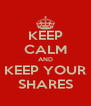 KEEP CALM AND KEEP YOUR SHARES - Personalised Poster A4 size