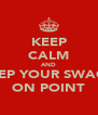 KEEP CALM AND KEEP YOUR SWAGG ON POINT - Personalised Poster A4 size