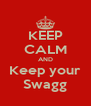 KEEP CALM AND Keep your Swagg - Personalised Poster A4 size