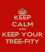 KEEP CALM AND KEEP YOUR TREE-FITY - Personalised Poster A4 size