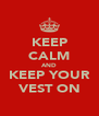 KEEP CALM AND KEEP YOUR VEST ON - Personalised Poster A4 size