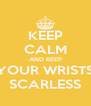KEEP CALM AND KEEP YOUR WRISTS SCARLESS - Personalised Poster A4 size