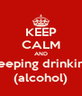 KEEP CALM AND keeping drinking (alcohol) - Personalised Poster A4 size