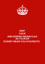 KEEP CALM AND KEEPING INDAIN FLAG AS YOUR DP DOESN'T MEAN YOU R PATRIOTIC  - Personalised Poster A4 size