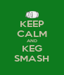 KEEP CALM AND KEG SMASH - Personalised Poster A4 size