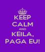 KEEP CALM AND KEILA, PAGA EU! - Personalised Poster A4 size