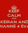 KEEP CALM AND  KEIRAN AND  RIANNE 4 EVA - Personalised Poster A4 size