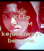 KEEp CALM AND kejul always be mine. - Personalised Poster A4 size
